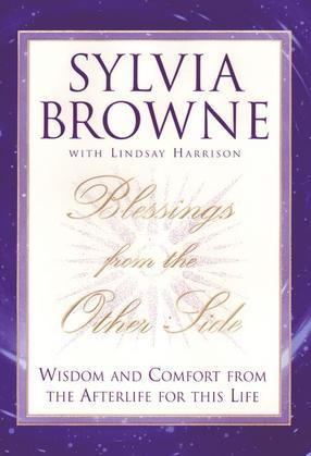 Blessings From the Other Side: Wisdom and Comfort from the Afterlife for this Life