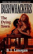Bushwhackers 04: The Dying Town: The Dying Town