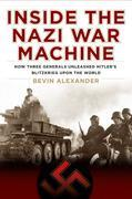Bevin Alexander - Inside the Nazi War Machine: How Three Generals Unleashed Hitler's Blitzkrieg Upon the World