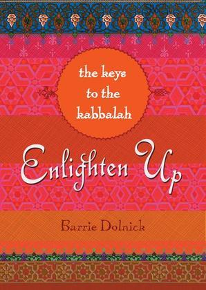 Enlighten Up: The Keys to Kabbalah: The Keys to Kabbalah