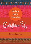 Enlighten Up: The Keys to Kabbalah