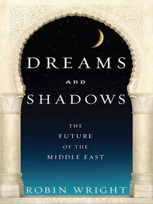 Dreams and Shadows: The Future of the Middle East