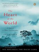 The Heart of the World: A Journey to Tibet's Lost Paradise