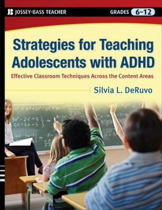 Strategies for Teaching Adolescents with ADHD: Effective Classroom Techniques Across the Content Areas, Grades 6-12