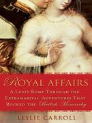 Royal Affairs: A Lusty Romp Through the Extramarital Adventures That Rocked the British Monarch y