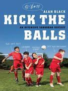 Kick the Balls: A Bruising Season in the Life of a Suburban Soccer Coach