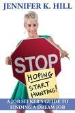 Stop Hoping Start Hunting!: A Job Seeker S Guide to Finding Their Job