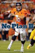 No Plan B: Peyton Manning's Comeback with the Denver Broncos