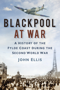 Blackpool at War: A History of the Flyde Coast During the Second World War