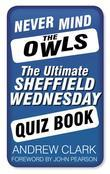 Never Mind the Owls: The Ultimate Sheffield Wednesday Quiz Book
