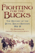 Fighting for the Bucks: The History of the Royal Buckinghamshire Hussars 1914-18
