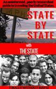 State by State with The State: An Uninformed, Poorly Researched Guide to Traveling the United States