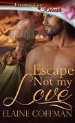 Elaine Coffman - Escape Not My Love