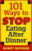 101 Ways to Stop Eating After Dinner