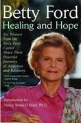 Healing and Hope: Six Women from the Betty Ford Center Share Their Powerful Journeys of Addiction