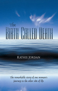 The Birth Called Death: The Remarkable Story of One Woman's Journey to the Other Side of Life