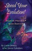 Speed Your Evolution: Become the Star Being You Are Meant to Be