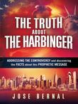 The Truth about The Harbinger: Addressing the Controversy and Discovering the Facts About This Prophetic Message