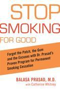 Stop Smoking for Good: Forget the Patch, the Gum, and the Excuses with Dr. Prasad's Proven Program for