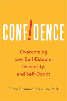 Confidence: How Much You Really Need and How to Get It