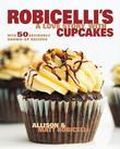 Robicelli's: A Love Story, with Cupcakes: With 50 Decidedly Grown-Up Recipes