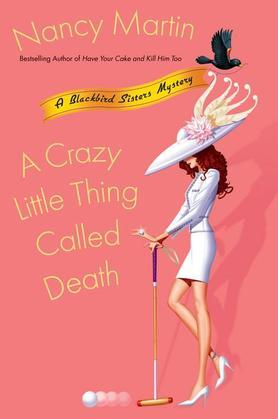 A Crazy Little Thing Called Death: A Blackbird Sisters Mystery
