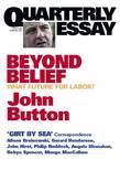 Quarterly Essay 6 Beyond Belief: What Future for Labor?