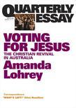 Quarterly Essay 22 Voting for Jesus: Christianity and Politics In Australia
