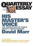 Quarterly Essay 26 His Master's Voice: The Corruption of Public Debate under Howard