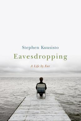 Eavesdropping: A Memoir of Blindness and Listening