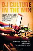 DJ Culture in the Mix: Power, Technology, and Social Change in Electronic Dance Music