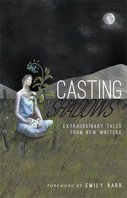 Casting Shadows: Extraordinary Tales From New Writers