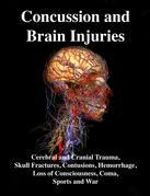 Concussion and Brain Injuries: Cerebral and Cranial Trauma, Skull Fractures, Contusions, Hemorrhage, Loss of Consciousness, Coma, Sports and War