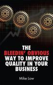 The Bleedin' Obvious Way to Improve Quality in Your Business