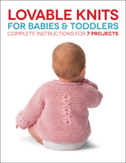 Lovable Knits for Babies and Toddlers: Complete Instructions for 7 Projects