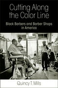 Cutting Along the Color Line: Black Barbers and Barber Shops in America