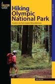 Hiking Olympic National Park, 2nd: A Guide to the Park's Greatest Hiking Adventures