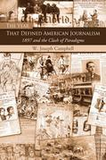 The Year That Defined American Journalism: 1897 and the Clash of Paradigms