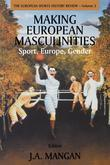 Making European Masculinities: Sport, Europe, Gender