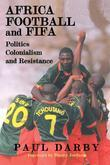 Africa, Football and FIFA: Politics, Colonialism and Resistance