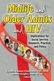 Midlife and Older Adults and HIV: Implications for Social Service Research, Practice, and Policy