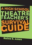 The High School Theatre Teacher's Survival Guide