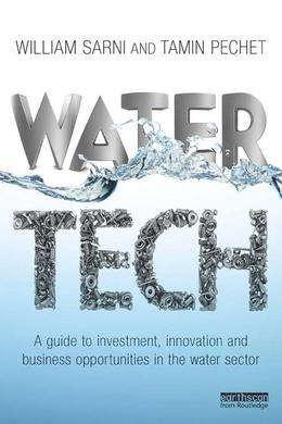 Water Tech: A Guide to Investment, Innovation and Business Opportunities in the Water Sector