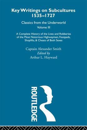 A Complete History of the Lives and Robberies of the Most Notorious Highwaymen, Footpads, Shoplifts and Cheats of Both Sexes: Previously published 171