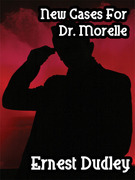 New Cases for Dr. Morelle: Classic Crime Stories