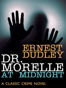 Dr. Morelle at Midnight: A Classic Crime Novel