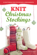 Knit Christmas Stockings, 2nd Edition: 19 Patterns for Stockings & Ornaments