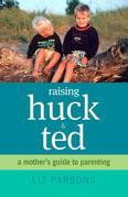 Raising Huck and Ted: A Mother's Guide to Parenting