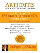 Arthritis: Fight it with the Blood Type Diet: Fight it with the Blood Type Diet