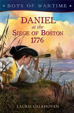 Boys of Wartime: Daniel at the Siege of Boston, 1776: Daniel at the Siege of Boston, 1776